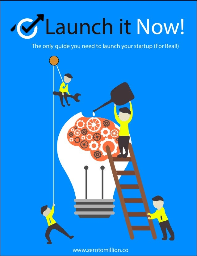 1 COM- Launch it Now! The only guide you need to launch your startup (For Real!) www.zerotomillion.co