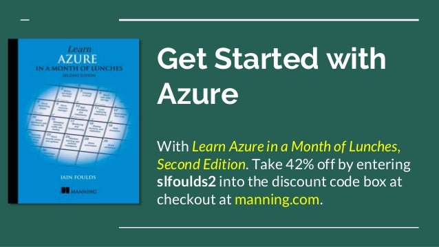Get Started with Azure With Learn Azure in a Month of Lunches, Second Edition. Take 42% off by entering slfoulds2 into the...