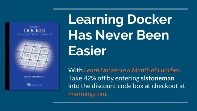 Learning Docker Has Never Been Easier With Learn Docker in a Month of Lunches. Take 42% off by entering slstoneman into th...