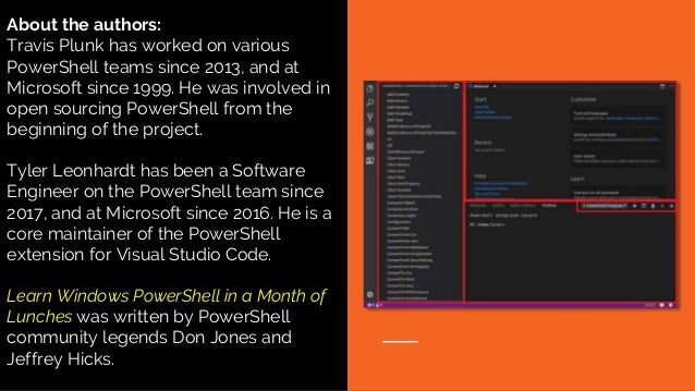 About the authors: Travis Plunk has worked on various PowerShell teams since 2013, and at Microsoft since 1999. He was inv...