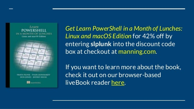 Get Learn PowerShell in a Month of Lunches: Linux and macOS Edition for 42% off by entering slplunk into the discount code...