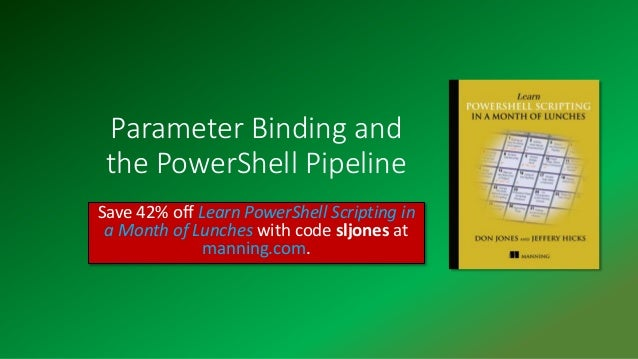Parameter Binding and the PowerShell Pipeline Save 42% off Learn PowerShell Scripting in a Month of Lunches with code sljo...