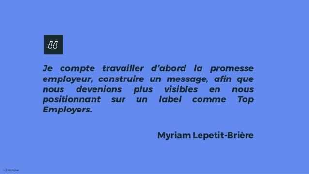 Je compte travailler d'abord la promesse employeur, construire un message, afin que nous devenions plus visibles en nous p...