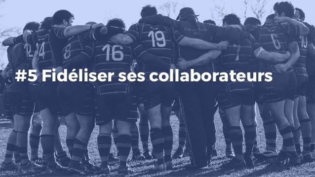 #5 Fidéliser ses collaborateurs