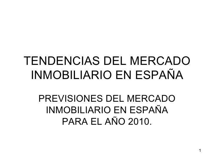 TENDENCIAS DEL MERCADO INMOBILIARIO EN ESPAÑA PREVISIONES DEL MERCADO INMOBILIARIO EN ESPAÑA PARA EL AÑO 2010.