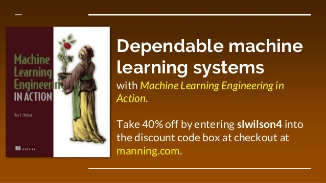 Dependable machine learning systems with Machine Learning Engineering in Action. Take 40% off by entering slwilson4 into t...
