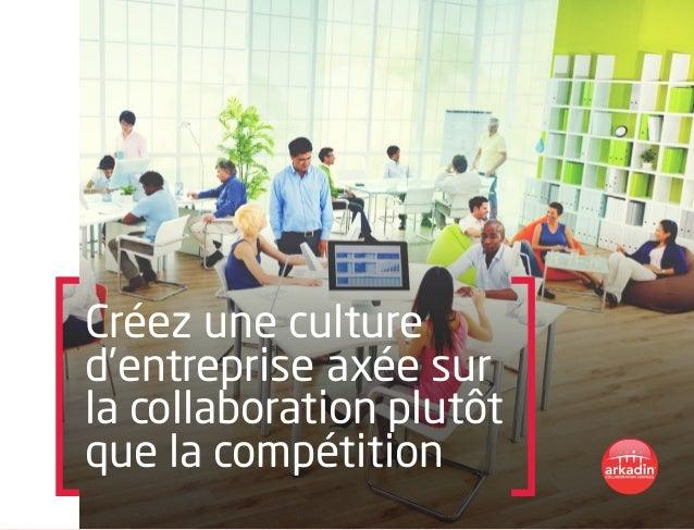 Créez une culture d'entreprise axée sur la collaboration plutôt que la compétition