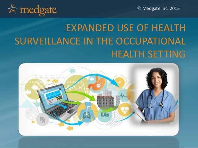  Medgate Inc. 2013 EXPANDED USE OF HEALTH SURVEILLANCE IN THE OCCUPATIONAL HEALTH SETTING
