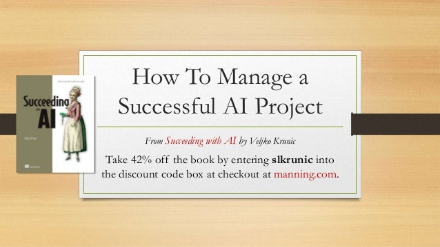 How To Manage a Successful AI Project From Succeeding with AI by Veljko Krunic Take 42% off the book by entering slkrunic ...