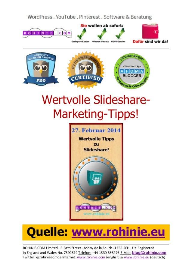 Wertvolle SlideshareMarketing-Tipps!  Quelle: www.rohinie.eu ROHINIE.COM Limited . 6 Bath Street . Ashby de la Zouch . LE6...