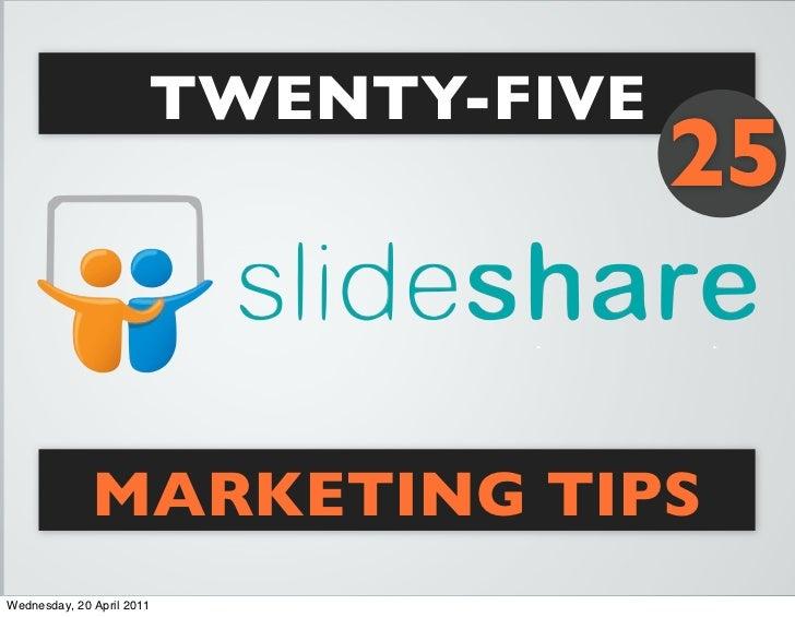 TWENTY-FIVE                                      25                 MARKETING TIPS Wednesday, 20 April 2011