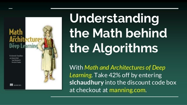 Understanding the Math behind the Algorithms With Math and Architectures of Deep Learning. Take 42% off by entering slchau...