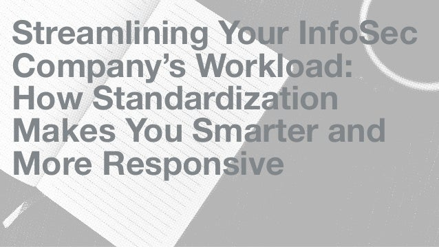 Streamlining Your InfoSec Company's Workload: How Standardization Makes You Smarter and More Responsive