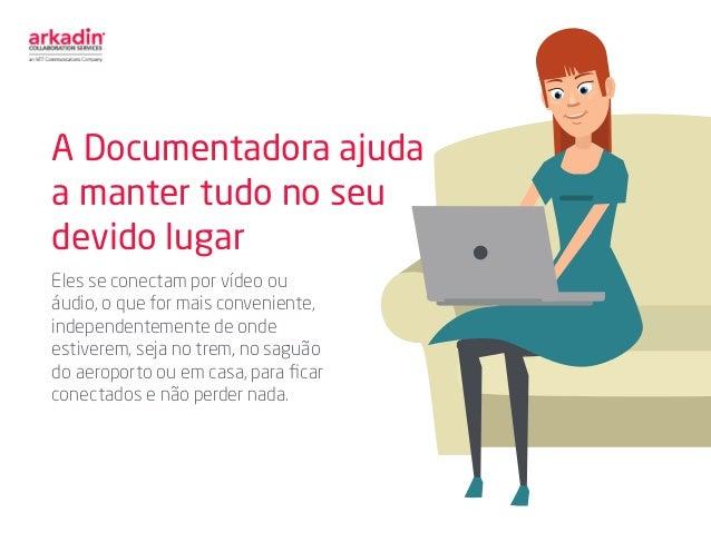 A Documentadora ajuda a manter tudo no seu devido lugar Eles se conectam por vídeo ou áudio, o que for mais conveniente, i...