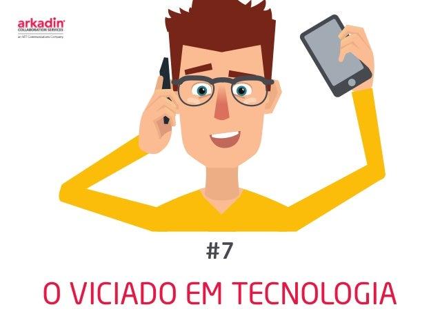 O VICIADO EM TECNOLOGIA #7