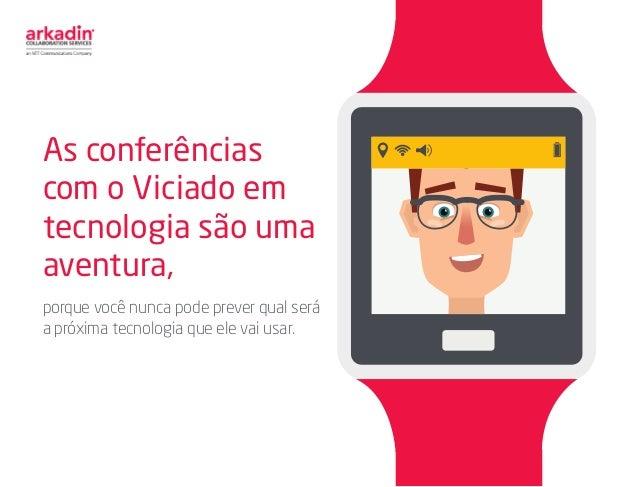 As conferências com o Viciado em tecnologia são uma aventura, porque você nunca pode prever qual será a próxima tecnologia...
