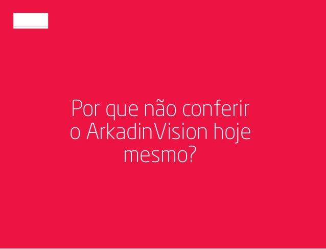 Por que não conferir o ArkadinVision hoje mesmo?