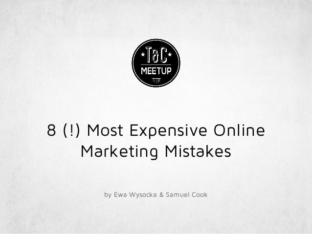 8 (!) Most Expensive Online Marketing Mistakes by Ewa Wysocka & Samuel Cook
