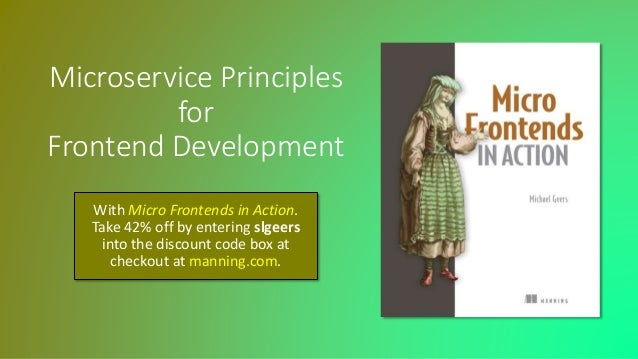 Microservice Principles for Frontend Development With Micro Frontends in Action. Take 42% off by entering slgeers into the...