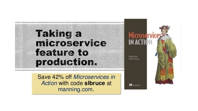 Save 42% off Microservices in Action with code slbruce at manning.com.