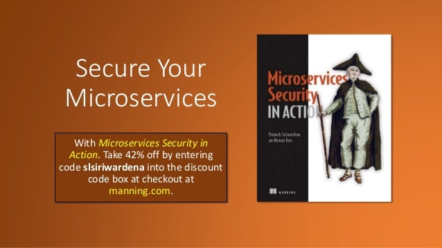 Secure Your Microservices With Microservices Security in Action. Take 42% off by entering code slsiriwardena into the disc...