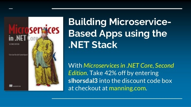 Building Microservice- Based Apps using the .NET Stack With Microservices in .NET Core, Second Edition. Take 42% off by en...
