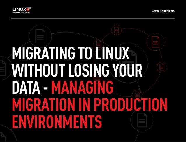 www.linuxit.com MIGRATINGTOLINUX WITHOUTLOSINGYOUR DATA-MANAGING MIGRATIONINPRODUCTION ENVIRONMENTS
