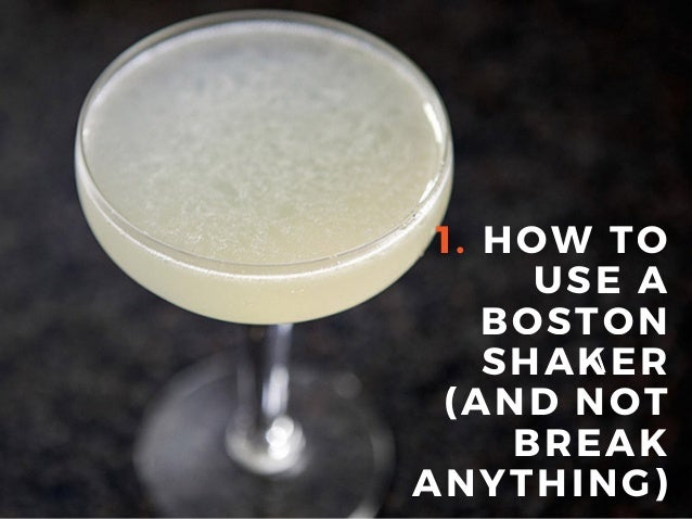 1. HOW TO USE A BOSTON SHAKER ( AND NOT BREAK ANYTHING)