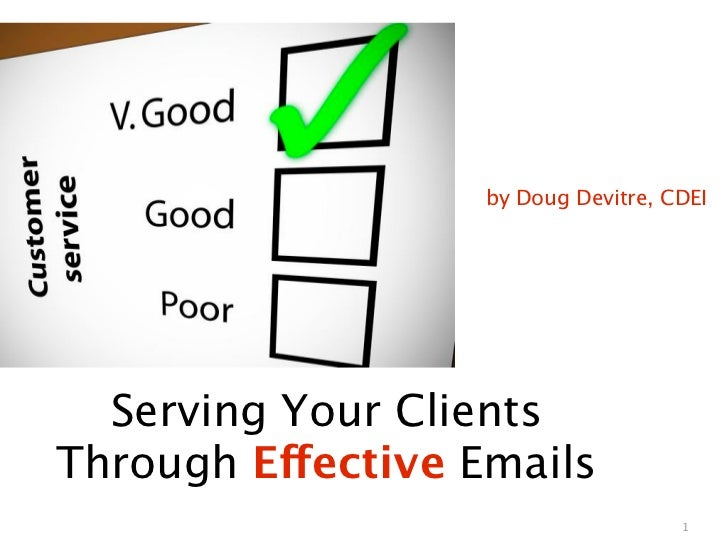 by Doug Devitre, CDEI       Serving Your Clients Through Effective Emails                                      1
