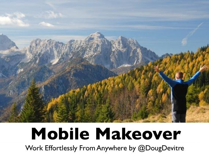 Mobile Makeover Work Effortlessly From Anywhere by @DougDevitre