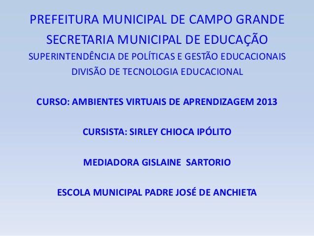 PREFEITURA MUNICIPAL DE CAMPO GRANDE SECRETARIA MUNICIPAL DE EDUCAÇÃO SUPERINTENDÊNCIA DE POLÍTICAS E GESTÃO EDUCACIONAIS ...