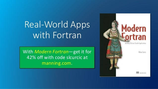 Real-World Apps with Fortran With Modern Fortran—get it for 42% off with code slcurcic at manning.com.