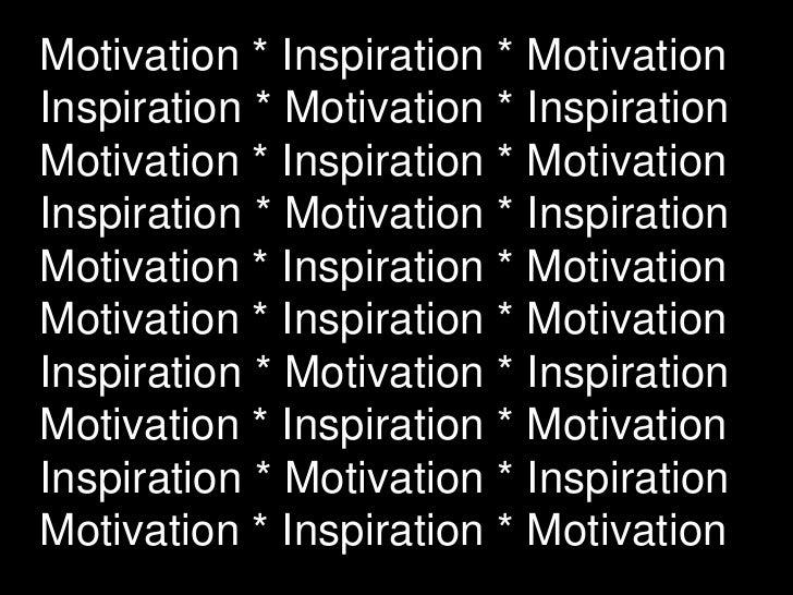 Motivation * Inspiration * Motivation Inspiration * Motivation * Inspiration Motivation * Inspiration * Motivation Inspira...