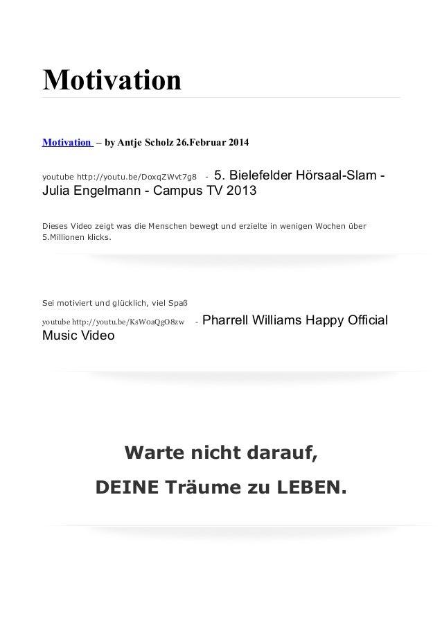 Motivation Motivation – by Antje Scholz 26.Februar 2014 youtube http://youtu.be/DoxqZWvt7g8 - 5. Bielefelder Hörsaal-Slam ...