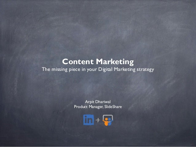 Content MarketingThe missing piece in your Digital Marketing strategyArpit DhariwalProduct Manager, SlideShare