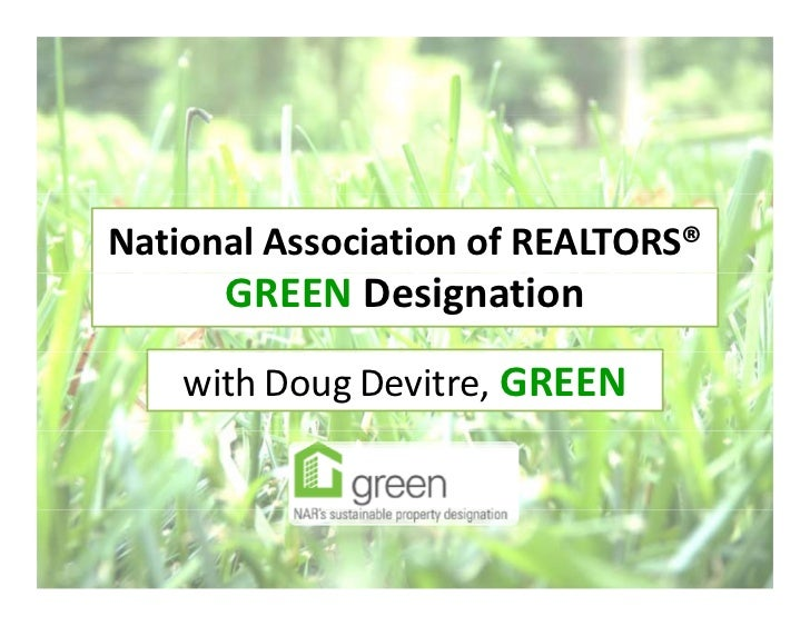 National Association of REALTORS®        GREEN Designation     with Doug Devitre, GREEN