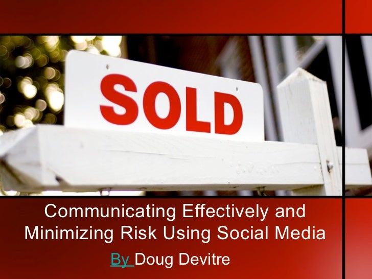 Communicating Effectively and Minimizing Risk Using Social Media          By Doug Devitre