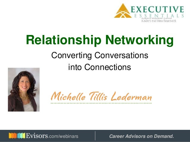 Relationship Networking Converting Conversations into Connections Hosted by: Career Advisors on Demand..com/webinars