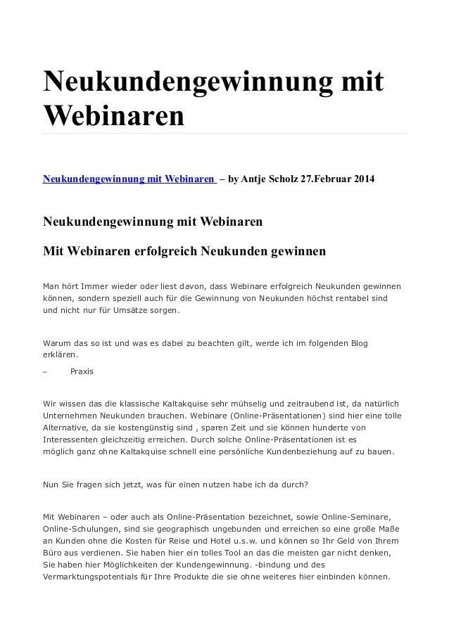 Neukundengewinnung mit Webinaren Neukundengewinnung mit Webinaren – by Antje Scholz 27.Februar 2014 Neukundengewinnung mit...