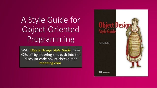 A Style Guide for Object-Oriented Programming With Object Design Style Guide. Take 42% off by entering slnoback into the d...