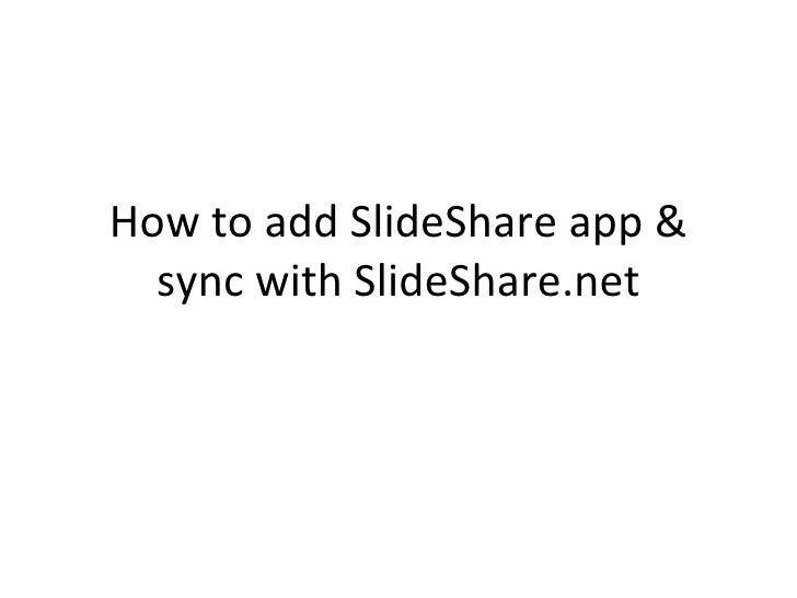 How to add SlideShare app & sync with SlideShare.net