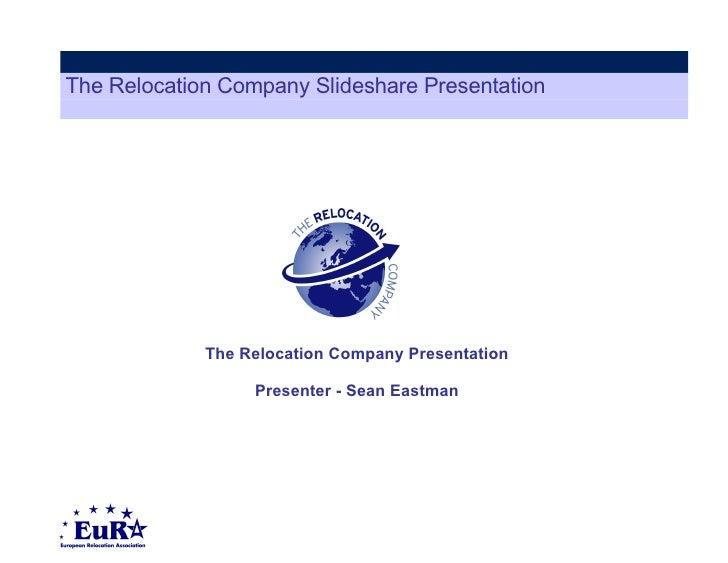 The Relocation Company Slideshare Presentation The Relocation Company Presentation Presenter - Sean Eastman