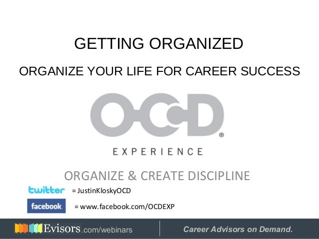 ORGANIZE & CREATE DISCIPLINE GETTING ORGANIZED ORGANIZE YOUR LIFE FOR CAREER SUCCESS = JustinKloskyOCD = www.facebook.com/...