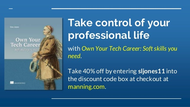 Take control of your professional life with Own Your Tech Career: Soft skills you need. Take 40% off by entering sljones11...