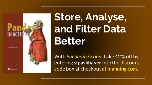 Store, Analyse, and Filter Data Better With Pandas in Action. Take 42% off by entering slpaskhaver into the discount code ...