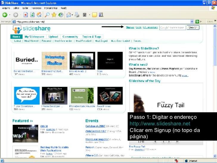 Passo 1: Digitar o endereço  http://www.slideshare.net Clicar em Signup (no topo da página)