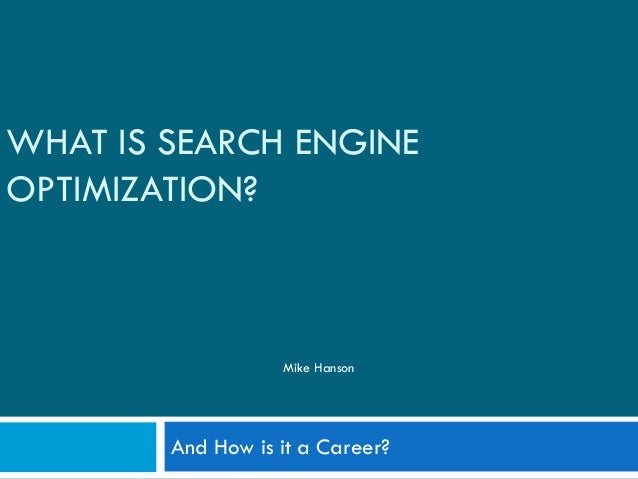 WHAT IS SEARCH ENGINE OPTIMIZATION? And How is it a Career? Mike Hanson