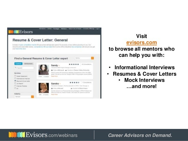 Visit evisors.com to browse all mentors who can help you with: • Informational Interviews • Resumes & Cover Letters • Mock...
