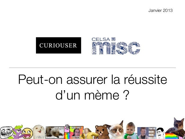 Janvier 2013Peut-on assurer la réussite      d'un mème ?