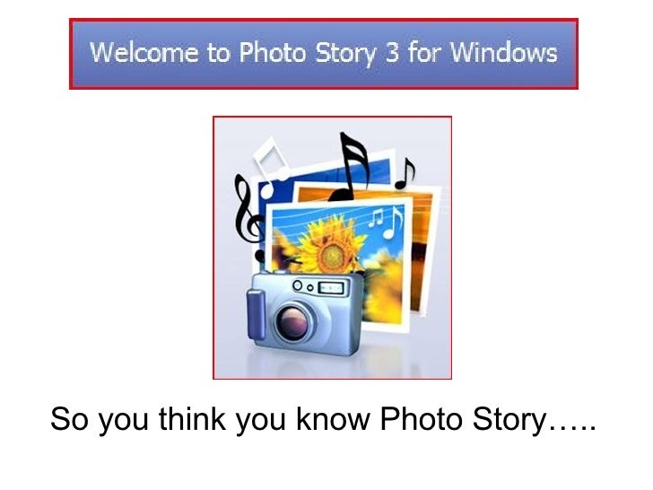So you think you know Photo Story…..